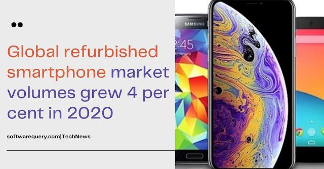 Global refurbished smartphone market volumes grew 4 per cent in 2020