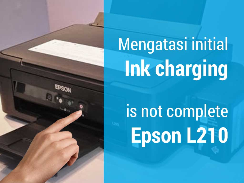 cara-mengatasi-initial-ink-charge-is-not-complete-printer-epson-l210