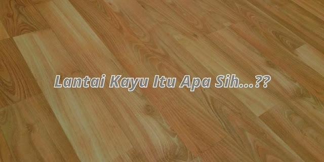 pengertian lantai kayu