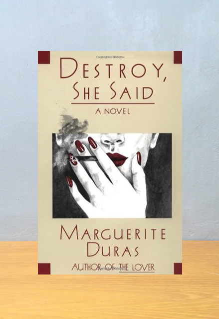 DESTROY, SHE SAID, Marguerite Duras