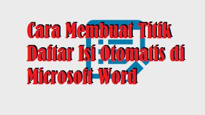 Cara Membuat Titik Daftar Isi Otomatis di Microsoft Word