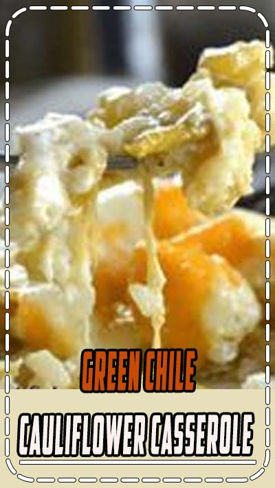 Green Chile Cauliflower Casserole