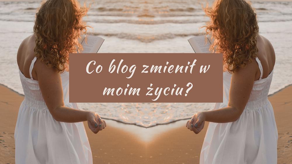 Co blog zmienił w moim życiu