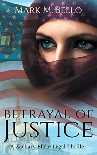 Betrayal of Justice (Zachary Blake Legal Thriller Book 2) by Mark M. Bello
