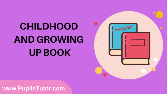 Childhood And Growing Up Book in English Medium Free Download PDF for B.Ed 1st And 2nd Year / All Semesters And All Courses - www.PupilsTutor.Com