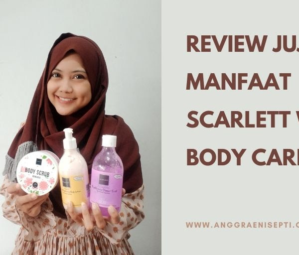 Review Jujur : Manfaat Scarlett Whitening Body Care