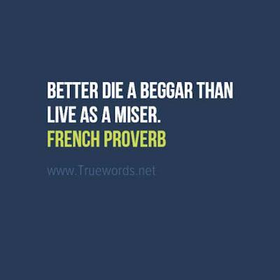 Better die a beggar than live as a miser.