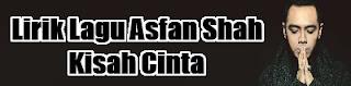 Lirik Lagu Asfan Shah - Kisah Cinta