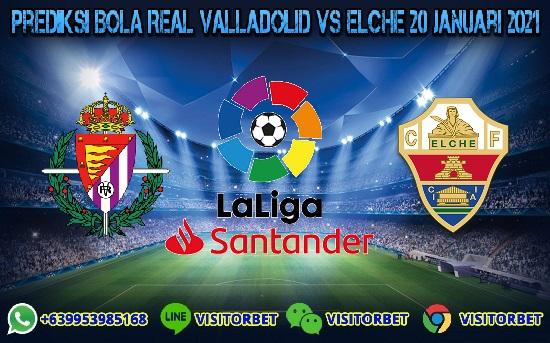 Prediksi Skor Real Valladolid Vs Elche 20 Januari 2021