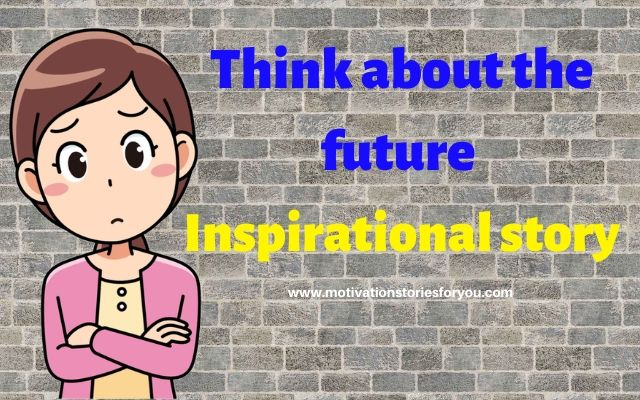 Think about the future। Inspirational story
