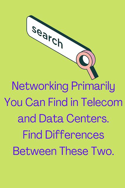 Differences: Data Center Vs. Telecom Networking