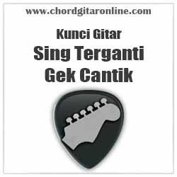 Chord Sing Terganti Gek Cantik