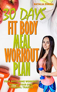 30 Days Fit Body Meal And Workout Plan: Become Your Own Personal Trainer, Your Best Home Workout Guide by Natalia Zorina