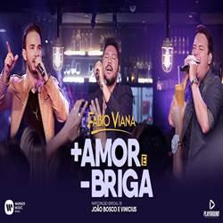 Baixar Música Mais Amor e Menos Briga - Fabio Viana Part. João Bosco e Vinícius Mp3