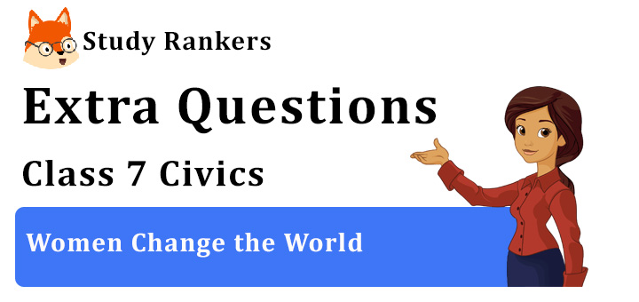 Women Change the World Extra Questions Chapter 5 Class 7 Civics