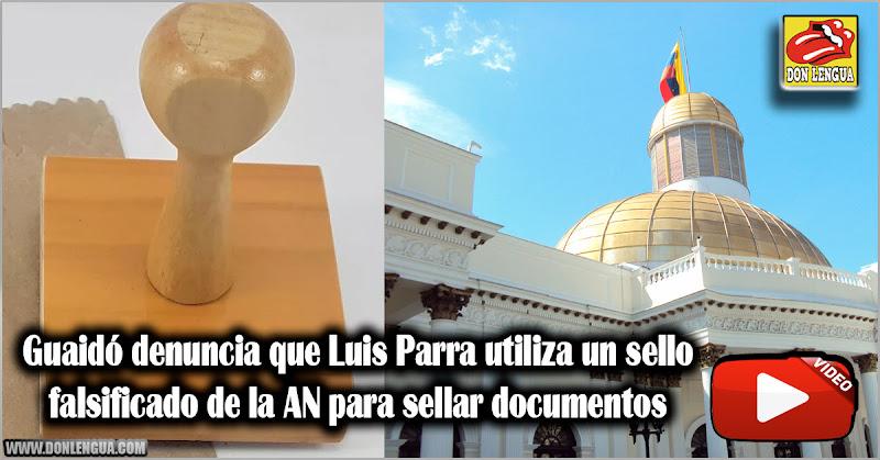 Guaidó denuncia que Luis Parra utiliza un sello falsificado de la AN para sellar documentos
