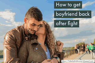 How to get boyfriend back after fight ? Tips for getting your ex boyfriend back. 4 Labelashishkumar