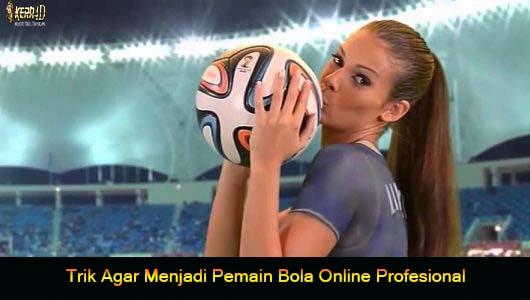 Trik Agar Menjadi Pemain Bola Online Profesional