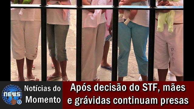 Após decisão do STF, mães e grávidas continuam presas no Rio.