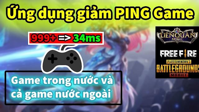 Ứng dụng giảm PING GAME online Việt và có hỗ trợ cả game nước ngoài, Trung Quốc