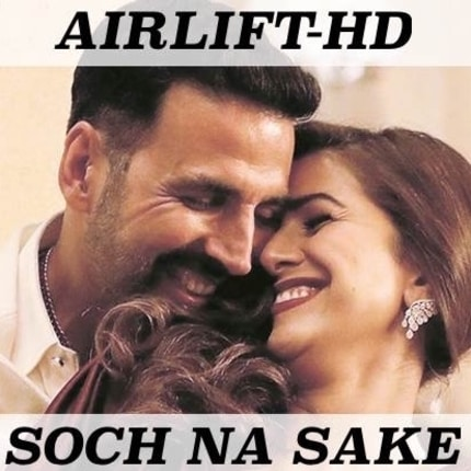 LYRICS OF SOCH NA SAKE LYRICS – Arijit Singh | AirLift