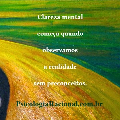 A clareza mental começa quando observamos a realidade sem preconceitos.