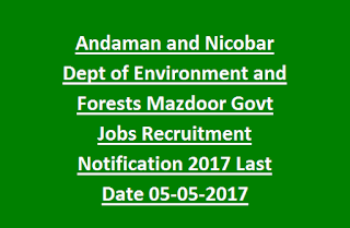 Andaman and Nicobar Dept of Environment and Forests Mazdoor Govt Jobs Recruitment Notification 2017 Last Date 05-05-2017