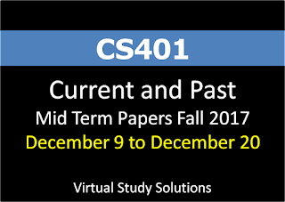 CS401 Current and Past Mid Term Papers Fall 2017