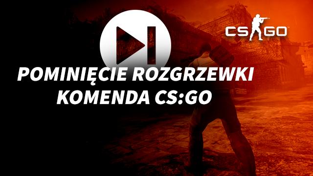 Komenda na pominięcie rozgrzewki w CS GO