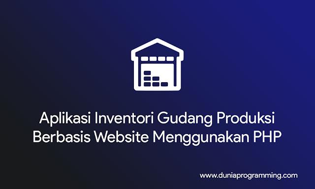 Aplikasi Inventori Gudang Produksi Berbasis Website