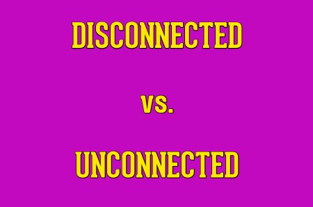 """disconnected"""" and """"unconnected"""