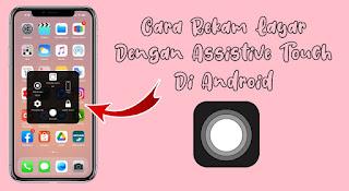 Cara Rekam Layar Di Android Dengan Assistive Touch