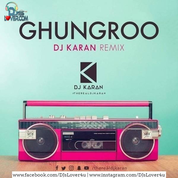 Ghungroo Remix DJ Karan