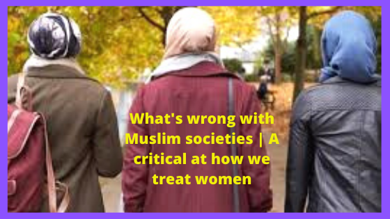 What's wrong with Muslim societies   A critical at how we treat women   Islamic Girls Guide