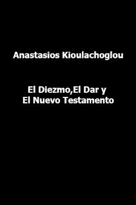 Anastasios Kioulachoglou-El Diezmo,El Dar y El Nuevo Testamento-