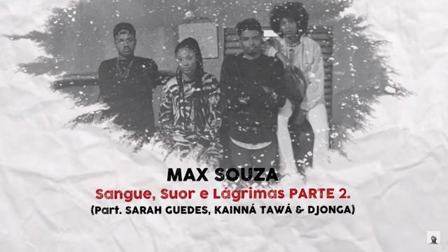 """Max Souza lança o som """"Sangue, Suor e Lágrimas Parte 2""""  com part. Sarah Guedes, Kainná Tawá  e Djonga"""