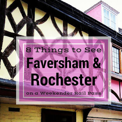 Eight Things to See in Faversham and Rochester on a Weekender Rail Ticket