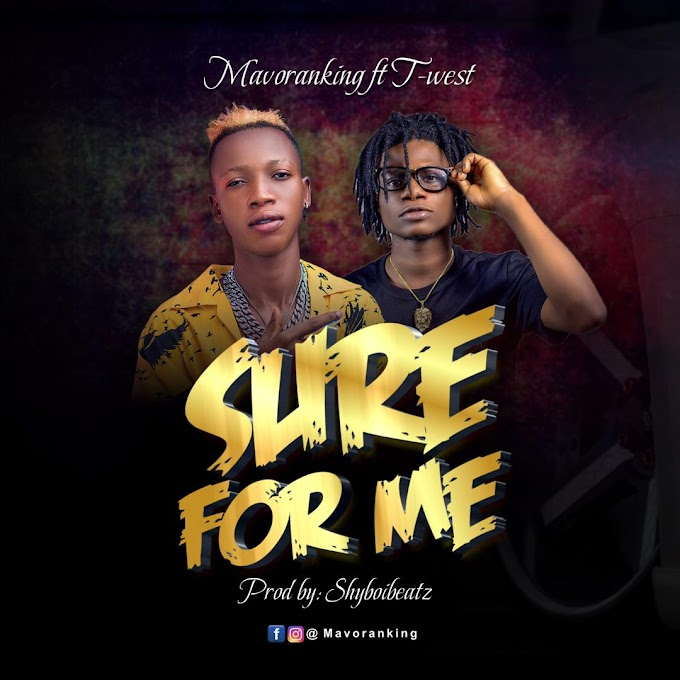 Music : MAVORANKING ft T-WEST - SURE FOR ME