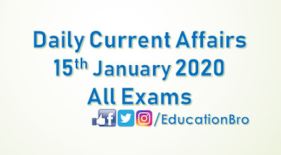Daily Current Affairs 15th January 2020 For All Government Examinations