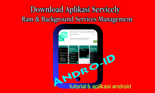 Aplikasi Servicely Management Ram dan Baterai Untuk Android (ROOT)
