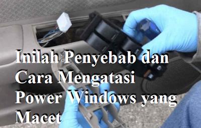Inilah Penyebab dan Cara Mengatasi Power Windows yang Macet
