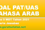 Soal PAT/UAS BAHASA ARAB Kelas 5 MDT Tahun 2021 Beserta Jawaban