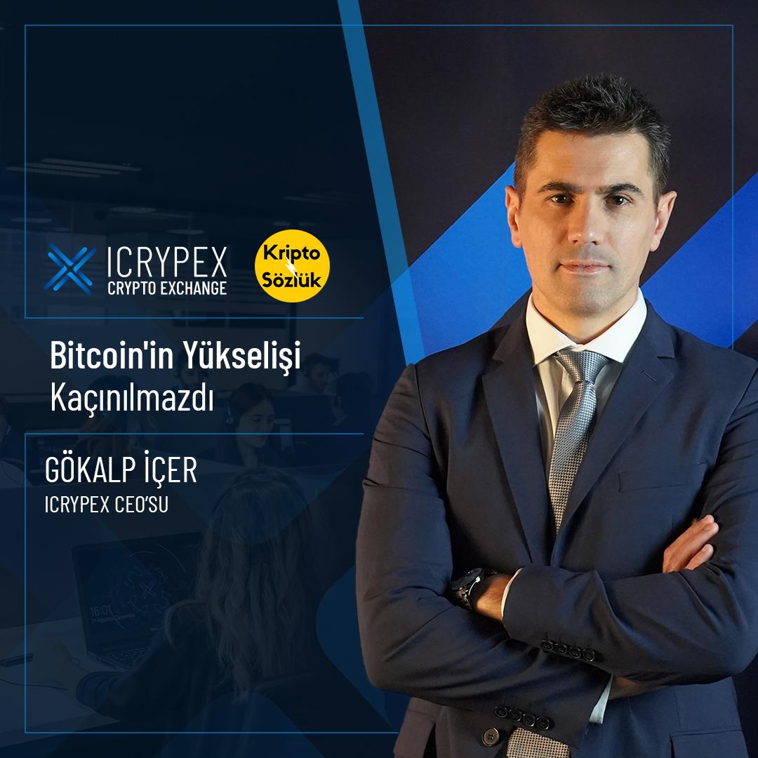 Icrypex CEO'su Gökalp İçer: Bitcoin'in Yükselişi Kaçınılmazdı