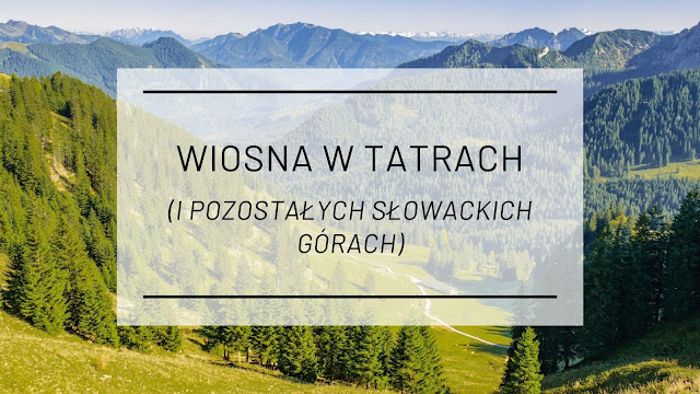 Wiosna w Tatrach (i pozostałych słowackich górach)