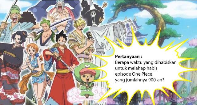 Berapa Waktu Yang Dihabiskan Untuk Melahap Habis Episode One Piece Yang Jumlahnya 900-an?