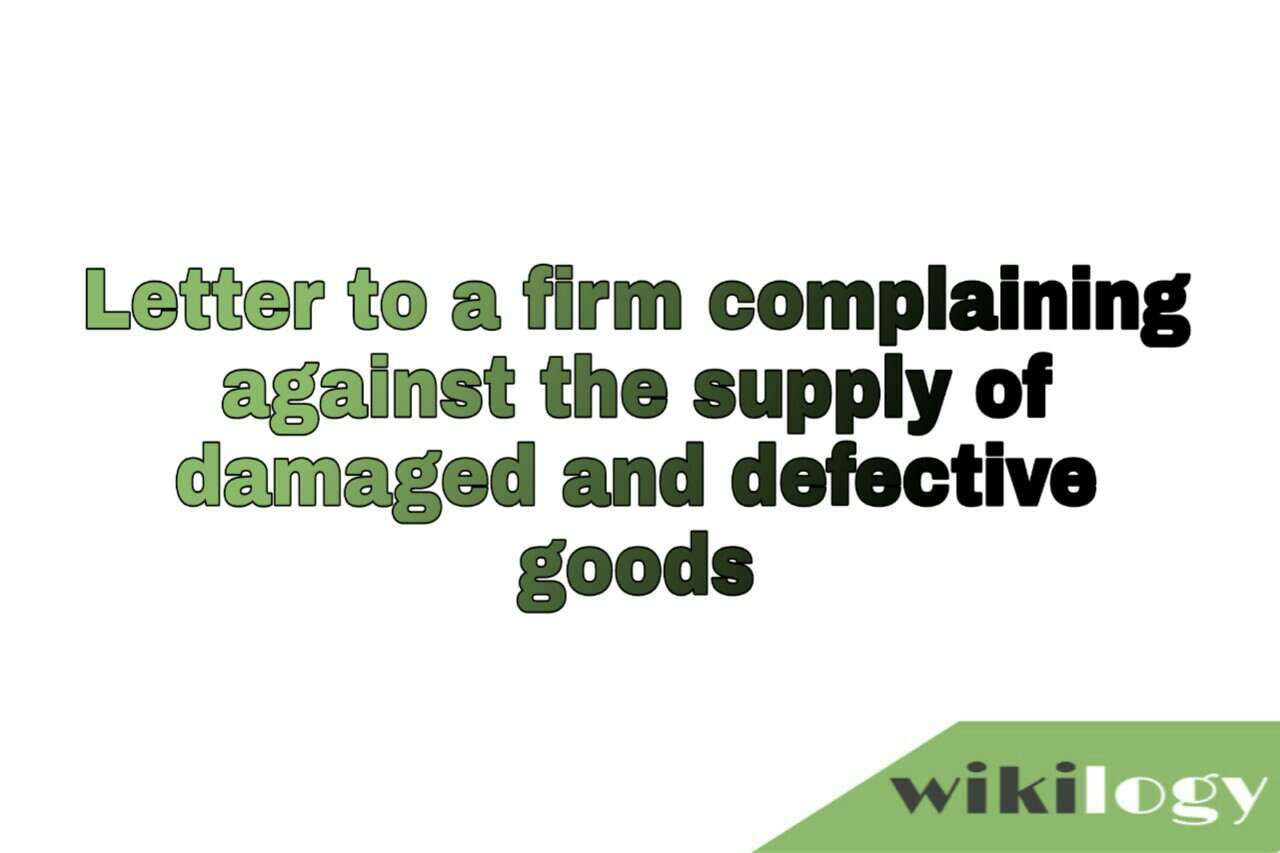 Letter to a firm complaining against the supply of damaged and defective goods