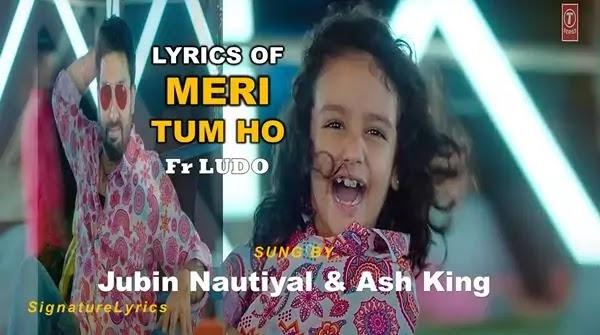 Meri Tum Ho Lyrics - JUBIN NAUTIYAL - LUDO - AB - ARK - RR