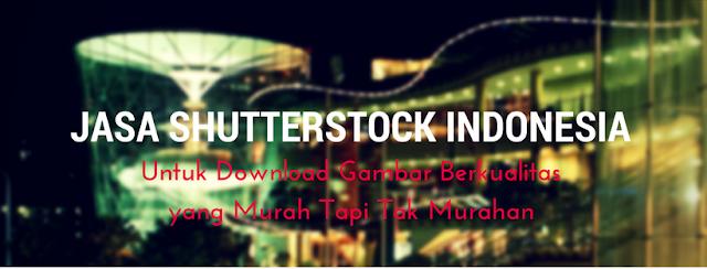 Jasa Shutterstock Untuk Download Gambar Berkualitas yang Murah Tapi Tak Murahan