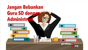 Jangan Bebankan Guru SD dengan Administrasi Mengajar yang Ruwet
