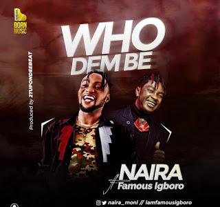 DOWNLOAD MP3: Oluwa Naira x Famous Igboro - Who Dem Be